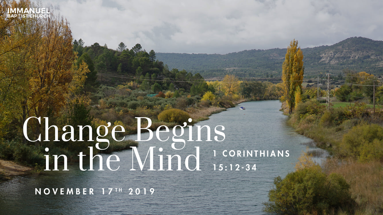 Change Begins in the Mind (1 Cor. 15:12-34)