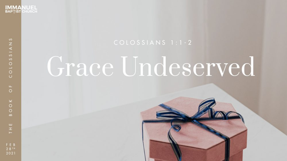 Grace Undeserved - Colossians 1:1-2