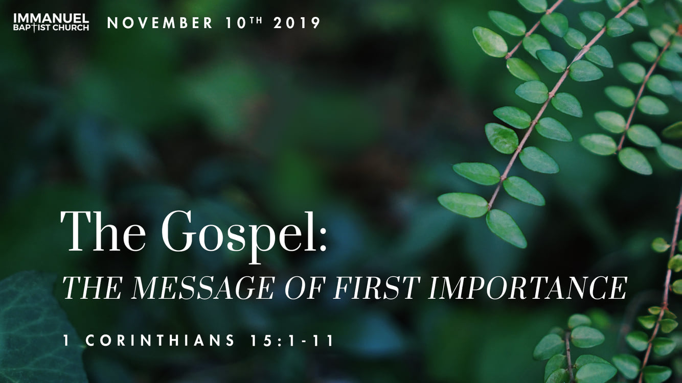The Gospel: The Message of Utmost Importance (1 Cor. 15:1-11)