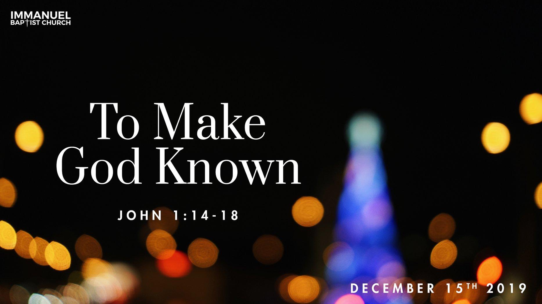To Make God Known (John 1:14-18) Image