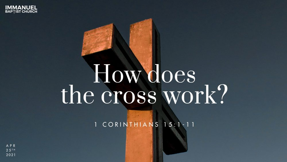 How Does the Cross Work? 1 Corinthians 15:1-11 Image