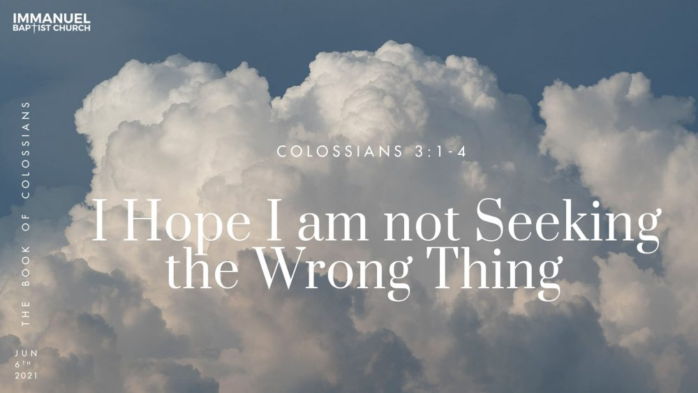 I Hope I Am Not Seeking the Wrong Thing - Colossians 3:1-4 Image