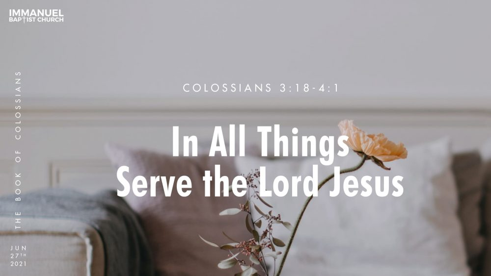 In All Things, Serve the Lord Jesus- Colossians 3:18-4:1
