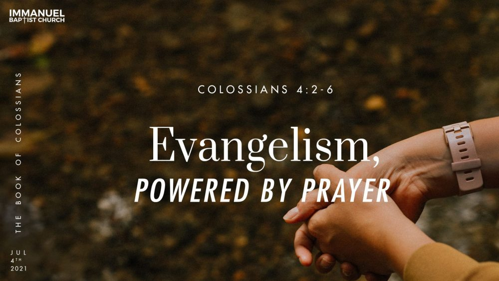 Evangelism, Powered by Prayer - Colossians 4:2-6