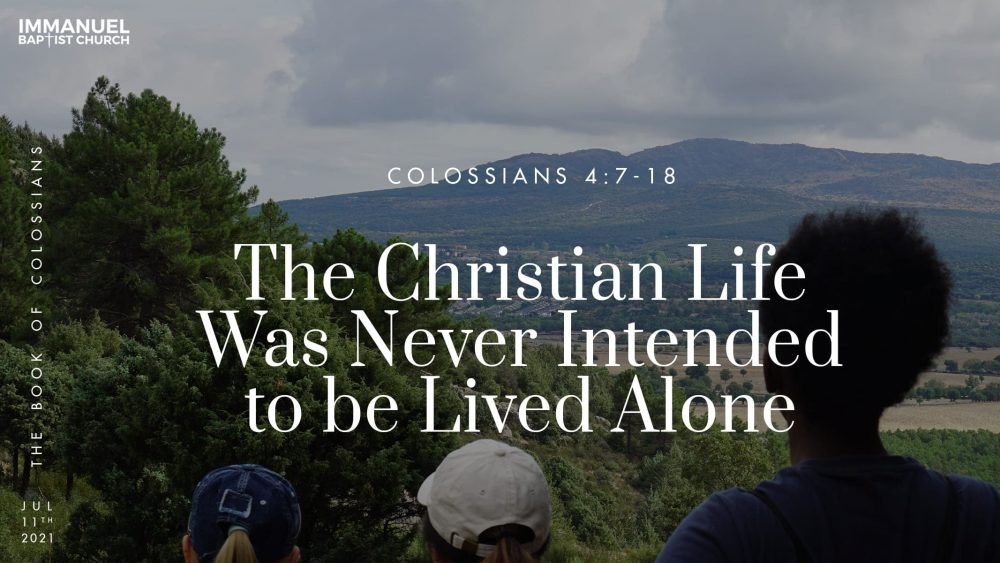 The Christian Life Was Never Intended to be Lived Alone - Colossians 4:7-18