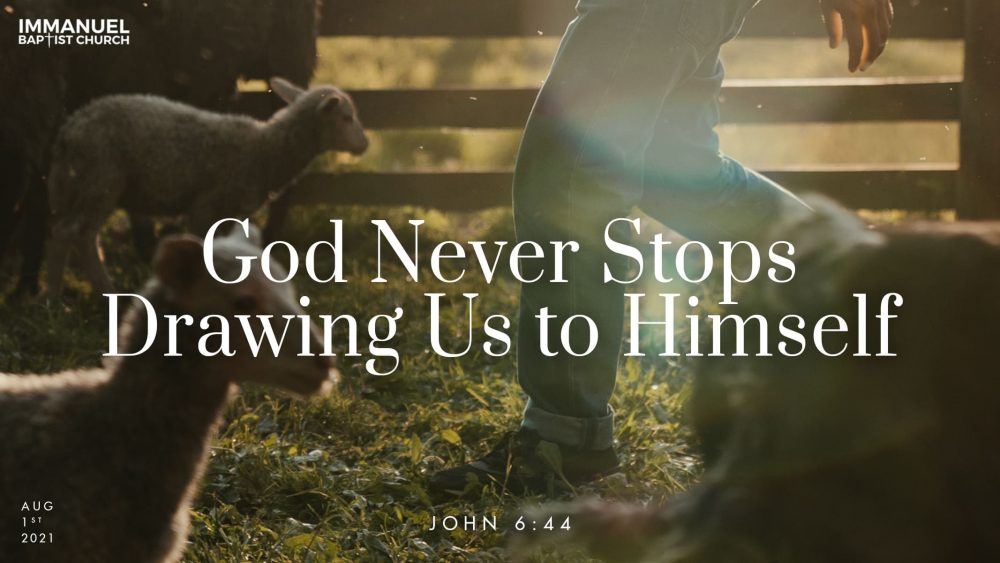God Never Stops Drawing Us to Himself  Image