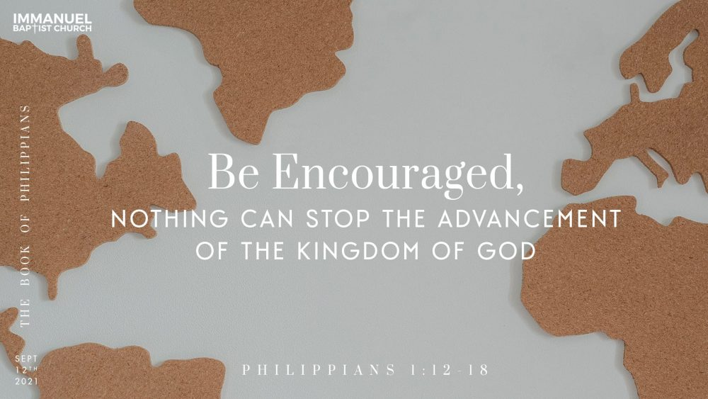 Be Encouraged, Nothing Can Stop the Advancement of the Kingdom of God - Philippians 1:12-18 Image